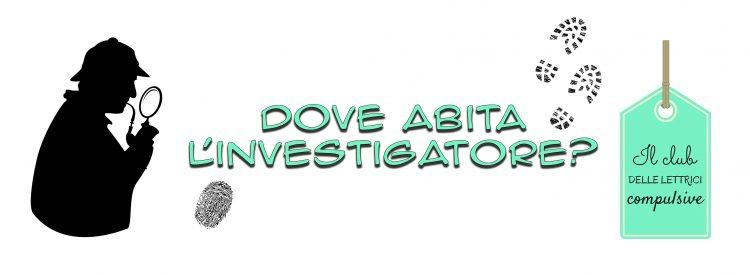 dove abita l'investigatore