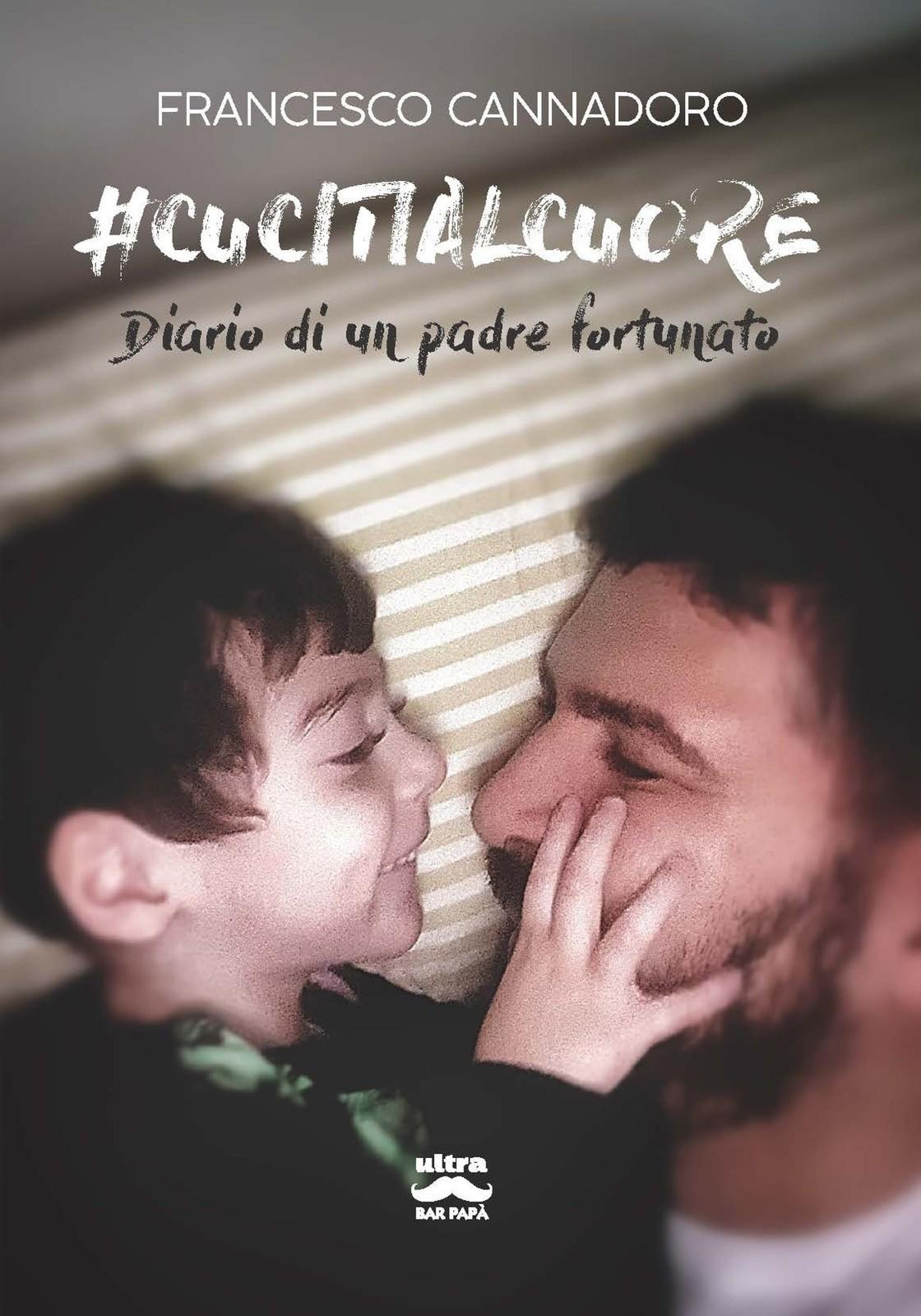 #cucitialcuore: Diario di un padre fortunato Book Cover